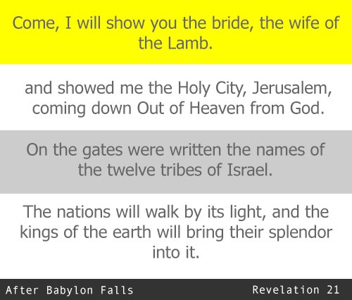 I will show you the bride, the wife of the Lamb … Rev 21